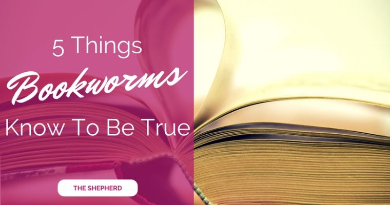 5 Things Bookworms Know To Be True