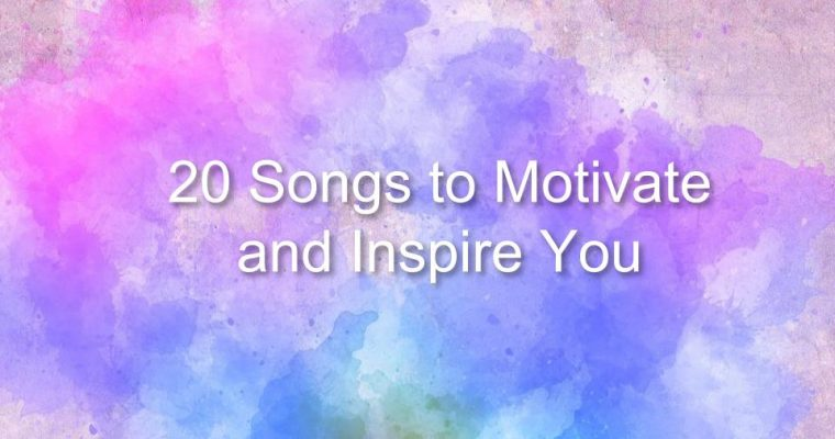 Songs to Motivate and Inspire You