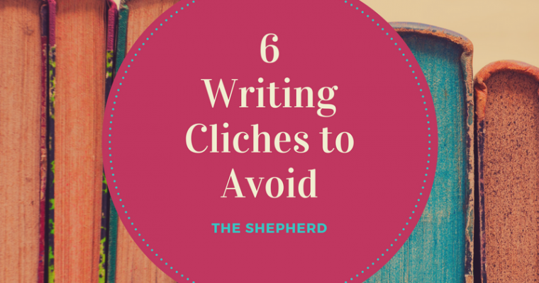Six Writing Cliches To Avoid