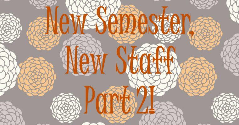 New Semester, New Staff! Part 2