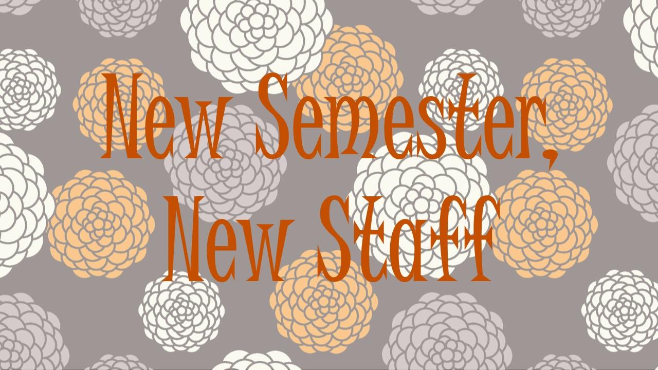 New Semester, New Staff!