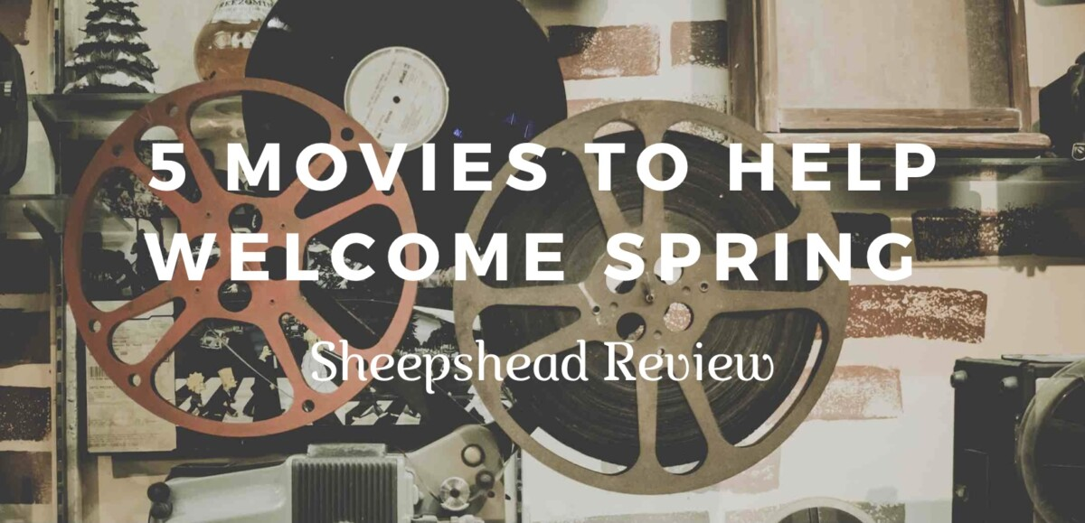 5 Movies to Help Welcome Spring